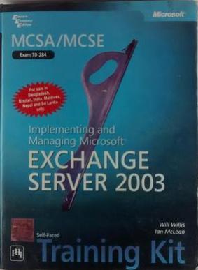 MCSA/MCSE (EXAM 70-284): IMPLEMENTING AND MANAGING MICROSOFT EXCHANGE SERVER 2003