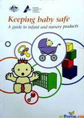 KEEPING BABY SAFE (A GUIDE TO INFANT AND NURSERY PRODUCTS)