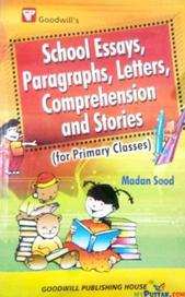 School Essays, Paragraphs, Letters, Comprehension and Stories(For Primary Classes) By Madan Sood
