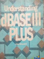 Understanding dbase iii plus By Alan Simpson