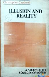 illusion and reality a study of the source of poetry By Christopher caudwell