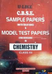 U-like C. B. S. E. Sample papers with solutions and model test papers in chemistry for class xii By NA