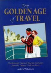 The Golden Age of Travel: The Romantic Years of Tourism in Images from the Thomas Cook Archive (Travel Heritage) By Andrew Williamson
