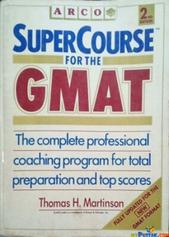 Arco super course for the GMAT 2nd edition By Thomas h. Martinson