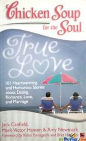 Chicken Soup For The Soul: True Love By Jack Canfield