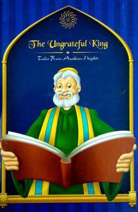 The ungrateful king tales from Arabian Nights