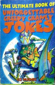 the ultimate book of unforgettable creepy crawly jokes by Liz hughes
